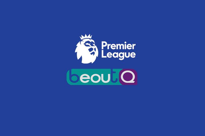 Premier League initiates process for legal action against BeoutQ in