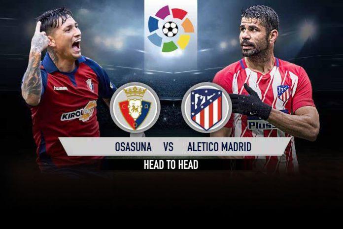 Osasuna vs Atletico Madrid Live,Osasuna vs Atletico Madrid,Osasuna vs Atletico Madrid Head to Head, La liga start date, La liga LIVE